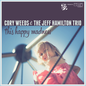 The Cellar Cory Weeds & The Jeff Hamilton Trio This Happy Madness