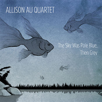 Allison Au Quartet - The Sky Was Pale Blue, Then Grey