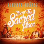 Alberto Suárez: From the Sacred Place