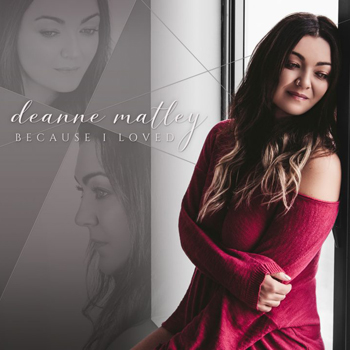 Deanne Matley: Because I Loved
