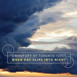 University of Toronto 12TET: When Day Slips into Night